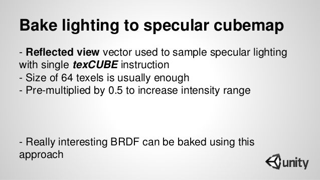 Bake lighting to specular cubemap - Reflected view vector used to sample specular lighting with single texCUBE instruction...