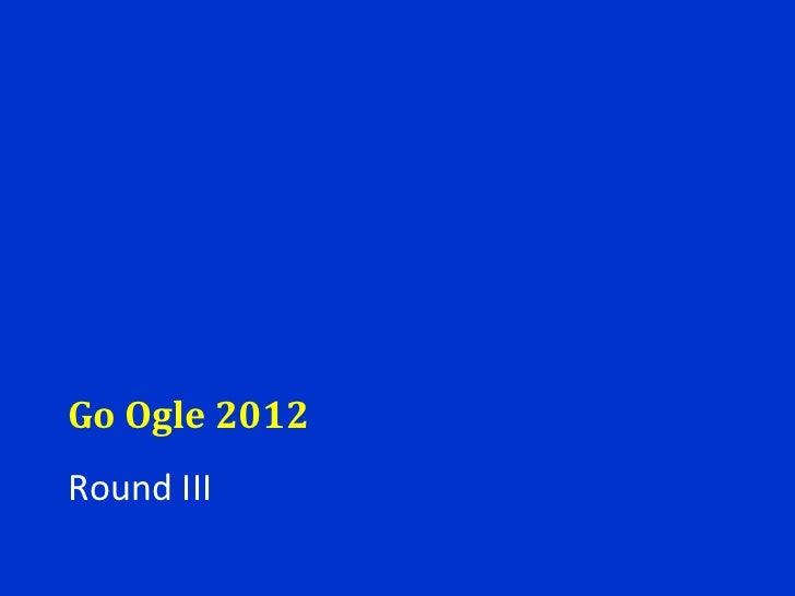 Go Ogle 2012 Round III