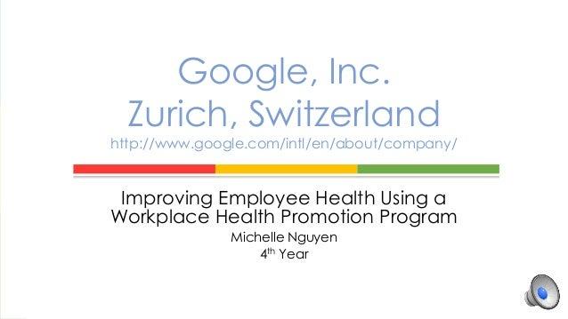 Improving Employee Health Using a Workplace Health Promotion Program Michelle Nguyen 4th Year Google, Inc. Zurich, Switzer...