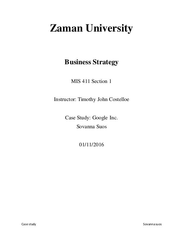 Case study Sovannasuos Zaman University Business Strategy MIS 411 Section 1 Instructor: Timothy John Costelloe Case Study:...