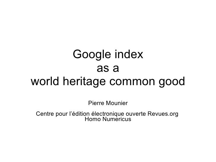 Google index as a world heritage common good Pierre Mounier Centre pour l'édition électronique ouverte Revues.org  Homo Nu...