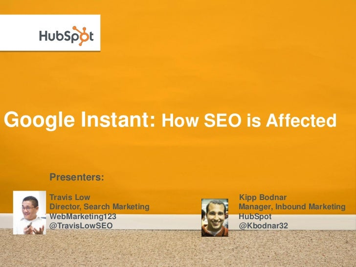 Google Instant: How SEO is Affected      Presenters:     Travis Low                   Kipp Bodnar     Director, Search Mar...