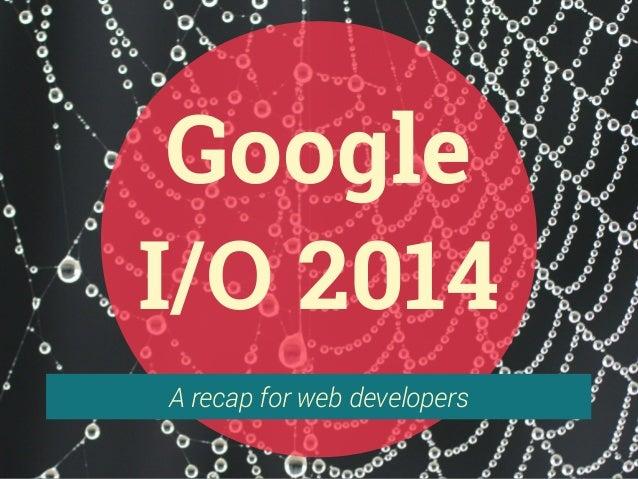 A recap for web developers Google I/O 2014