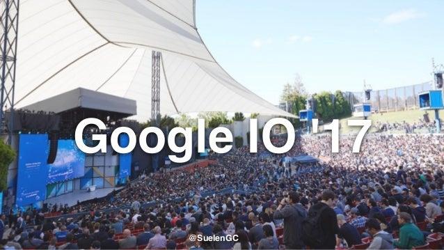 Google IO '17 @SuelenGC