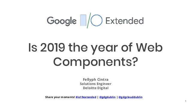 Share your moments! #io19extended | @gdgdublin | @gdgclouddublin Is 2019 the year of Web Components? Fellyph Cintra Soluti...