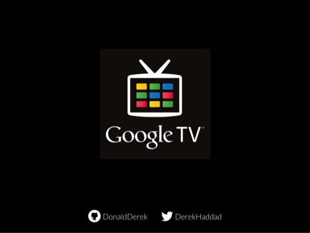 Google IO Extended - Build Your Own Google TV