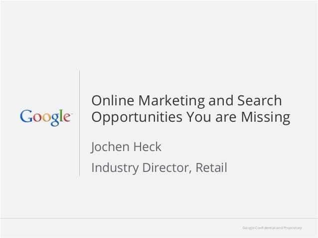Google Confidential and Proprietary 11Google Confidential and ProprietaryOnline Marketing and SearchOpportunities You are Mi...