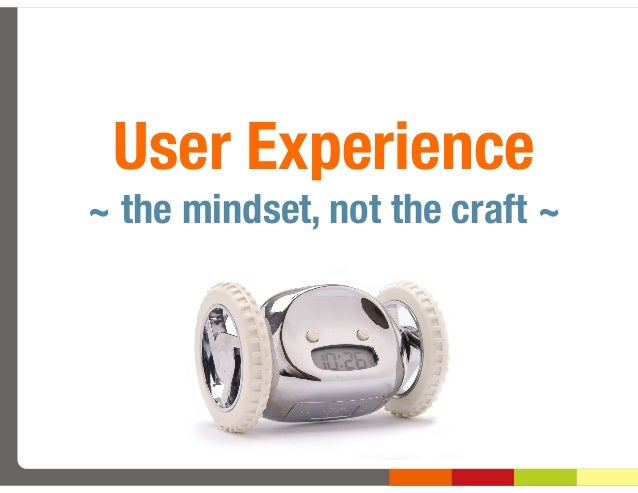 User Experience~ the mindset, not the craft ~
