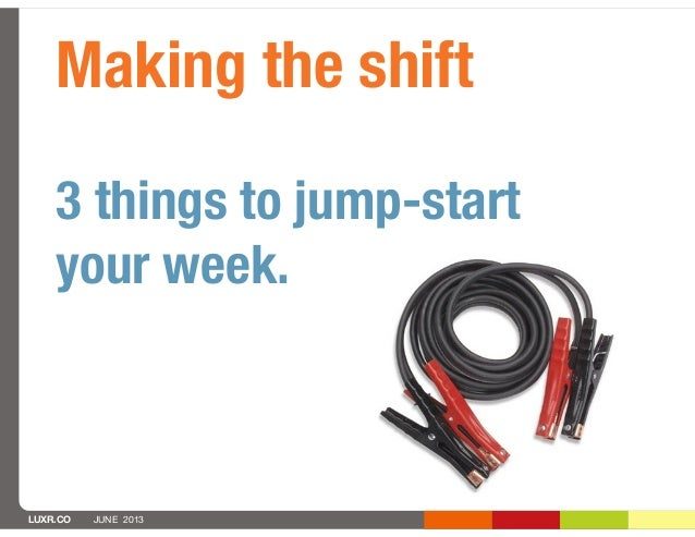 LUXR.CO JUNE 2013Making the shift3 things to jump-startyour week.