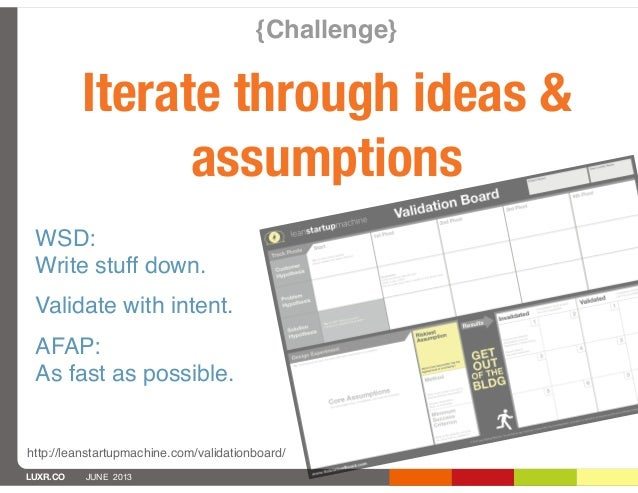 LUXR.CO JUNE 2013{Challenge}Iterate through ideas &assumptionshttp://leanstartupmachine.com/validationboard/WSD:Write stuf...