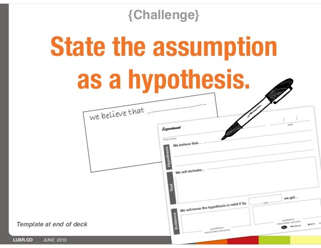 LUXR.CO JUNE 2013{Challenge}State the assumptionas a hypothesis.we believe that ________________Template at end of deck
