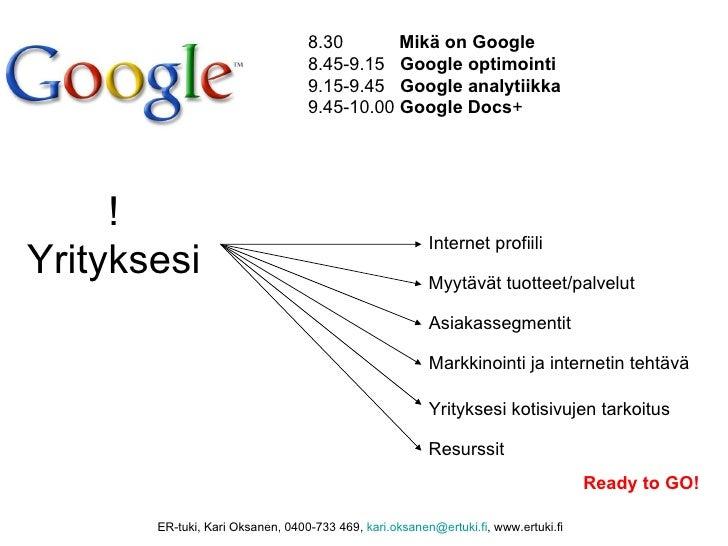 8.30       Mikä on Google                                  8.45-9.15 Google optimointi                                  9....