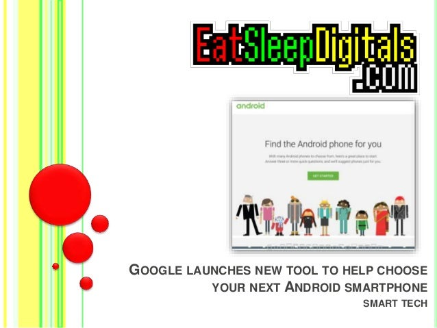 GOOGLE LAUNCHES NEW TOOL TO HELP CHOOSE YOUR NEXT ANDROID SMARTPHONE SMART TECH