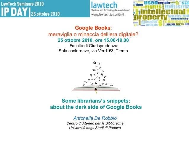 Google Books: meraviglia o minaccia dell'era digitale? 25 ottobre 2010, ore 15.00-19.00 Facoltà di Giurisprudenza Sala con...