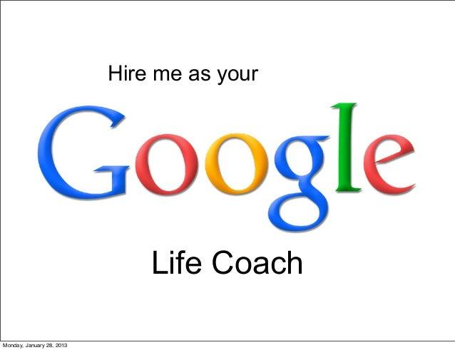 Hire me as your                               Life CoachMonday, January 28, 2013