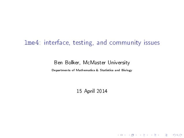 lme4: interface, testing, and community issues Ben Bolker, McMaster University Departments of Mathematics & Statistics and...