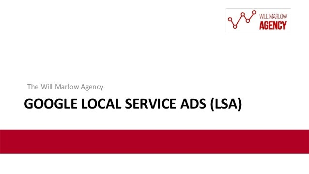 GOOGLE LOCAL SERVICE ADS (LSA) The Will Marlow Agency GOOGLE LOCAL SERVICE ADS (LSA) The Will Marlow Agency