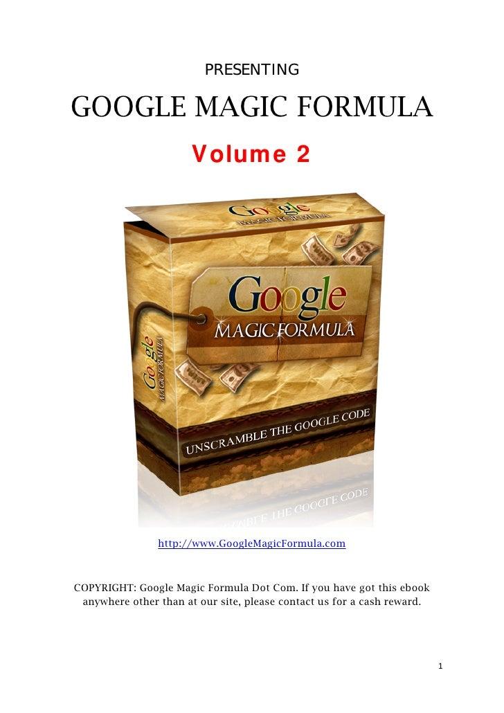 PRESENTING      GOOGLE MAGIC FORMULA                            Volume 2                         http://www.GoogleMagicFor...