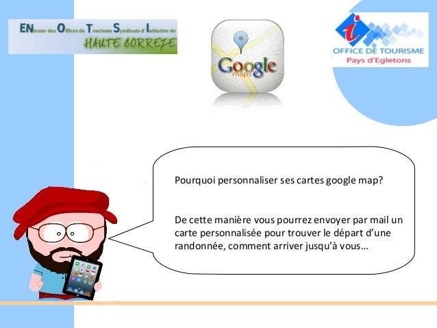 Pourquoi personnaliser ses cartes google map?De cette manière vous pourrez envoyer par mail uncarte personnalisée pour tro...