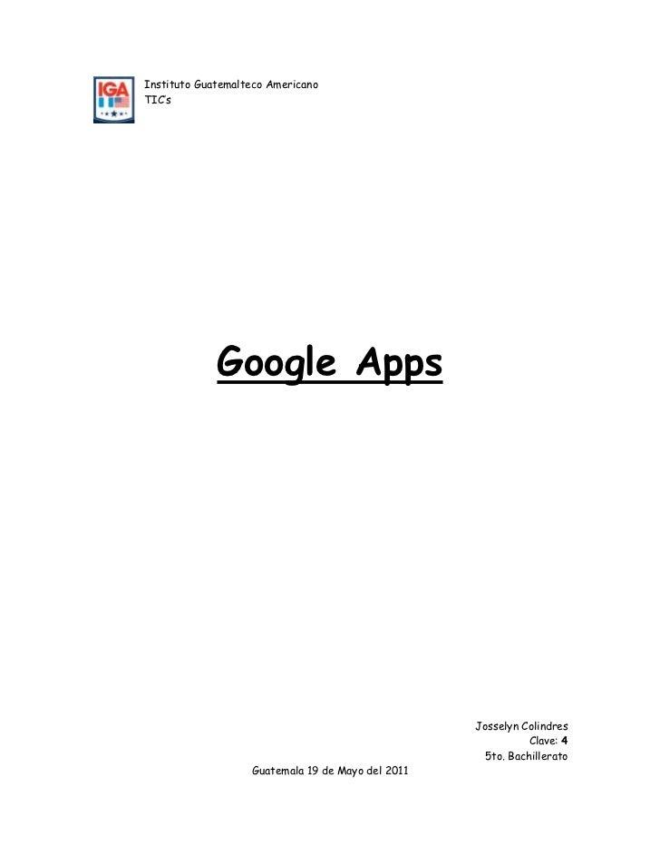 lefttopInstituto Guatemalteco Americano<br />TIC's<br />Google Apps<br />Josselyn Colindres<br />Clave: 4<br />5to. Bachil...