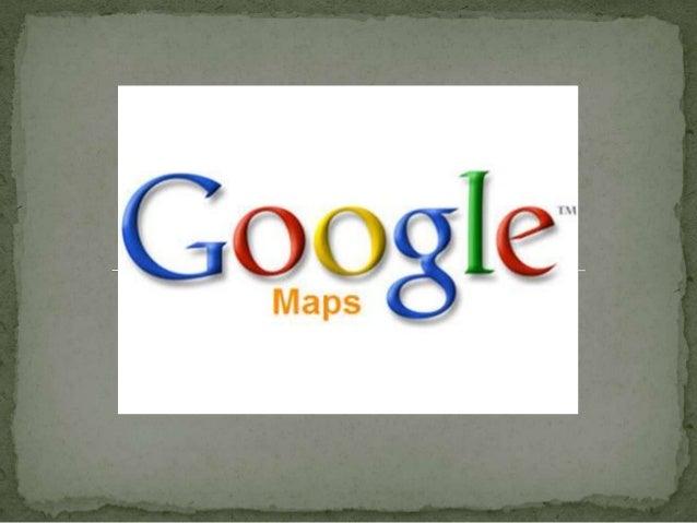 Google Maps es el nombre de un servicio de Google. Es un servidor de aplicaciones de mapas en la Web.     Ofrece imágenes ...