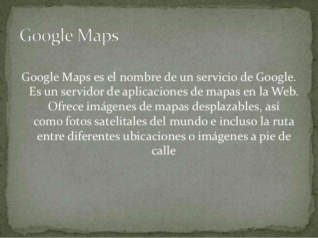 Google Maps ofrece la capacidad de hacer    acercamientos o alejamientos para mostrar el   mapa. El usuario puede controla...