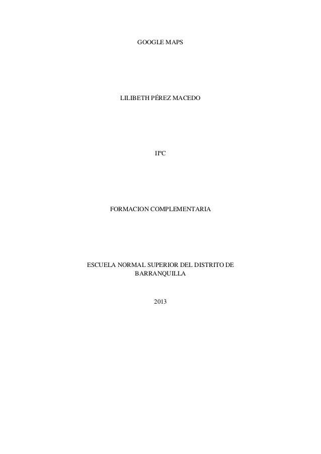 GOOGLE MAPS  LILIBETH PÉREZ MACEDO  IIºC  FORMACION COMPLEMENTARIA  ESCUELA NORMAL SUPERIOR DEL DISTRITO DE BARRANQUILLA  ...