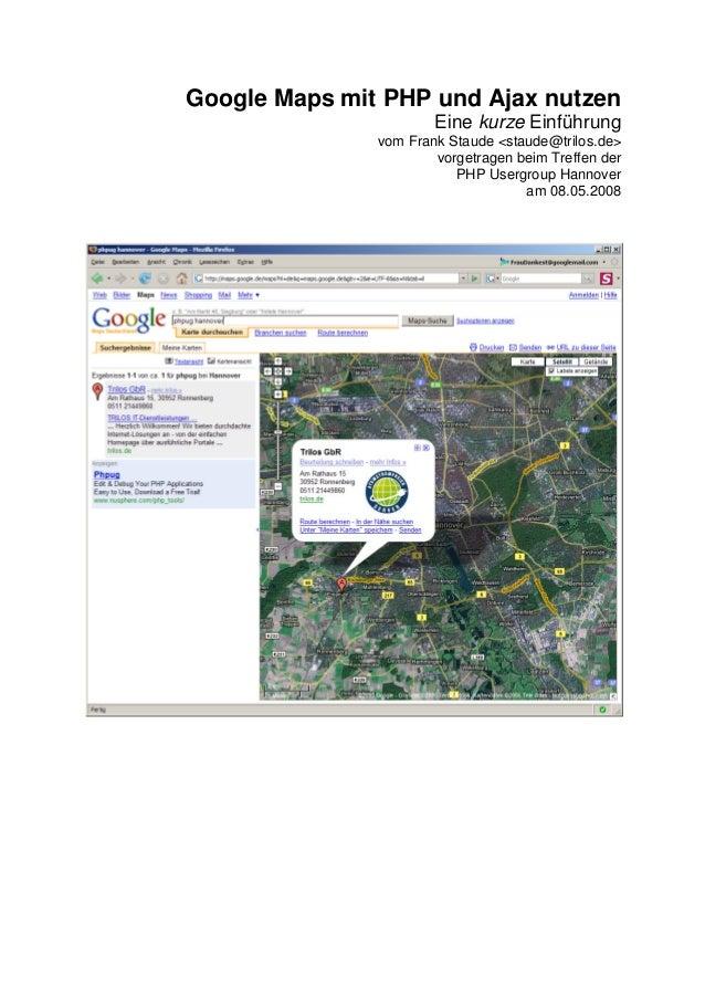 Google Maps mit PHP und Ajax nutzen  Eine kurze Einführung  vom Frank Staude <staude@trilos.de>  vorgetragen beim Treffen ...