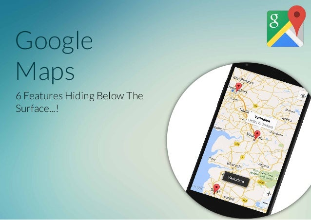 Google Maps 6 Features Hiding Below The Surface...!