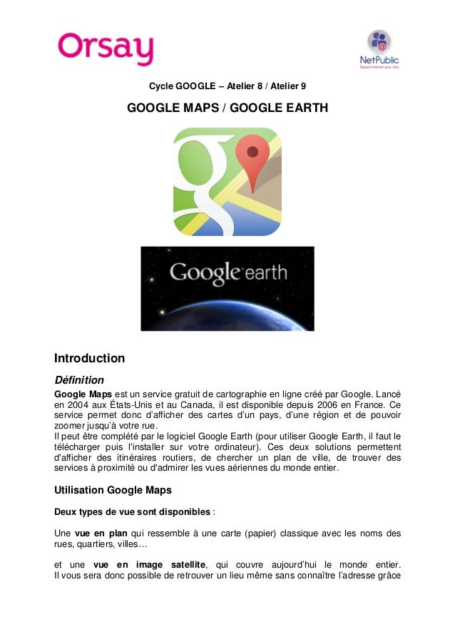 Cycle GOOGLE – Atelier 8 / Atelier 9  GOOGLE MAPS / GOOGLE EARTH  Introduction Définition Google Maps est un service gratu...