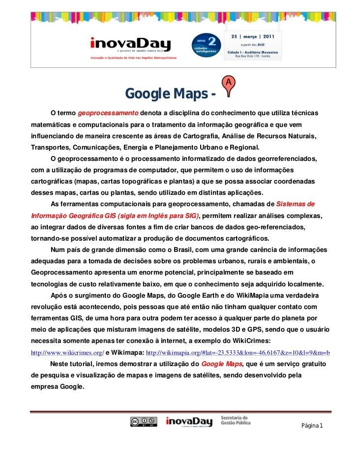Google Maps -      O termo geoprocessamento denota a disciplina do conhecimento que utiliza técnicasmatemáticas e computac...