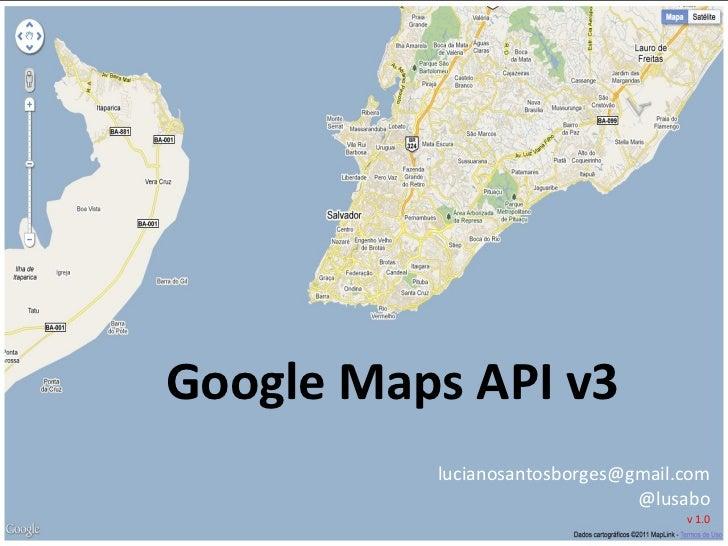 Google Maps API v3 [email_address] @lusabo v 1.0