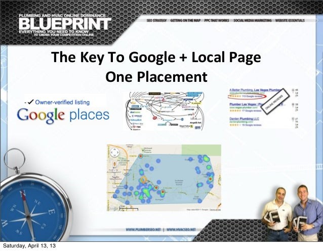 The  Key  To  Google  +  Local  Page   One  Placement Saturday, April 13, 13