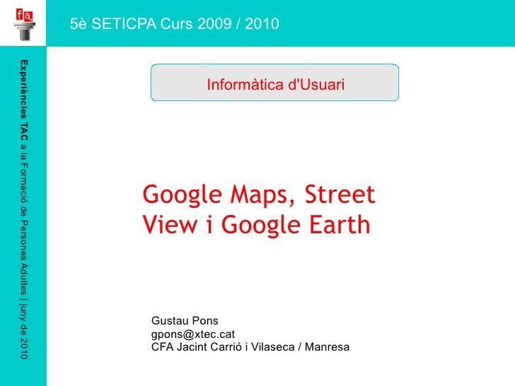 Experiències TAC  a la Formació de Persones Adultes   juny de 2010 Google Maps, Street View i Google Earth Gustau Pons [em...