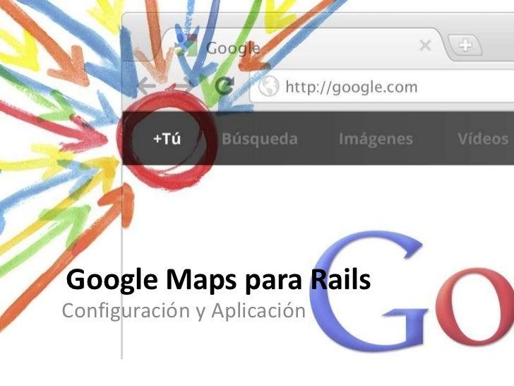 Google Maps para RailsConfiguración y Aplicación