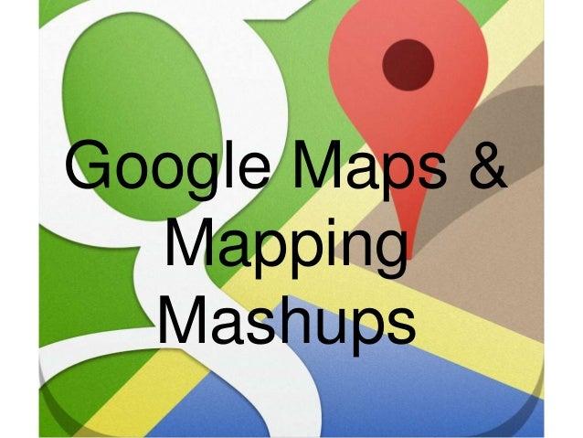 Google Maps & Mapping Mashups