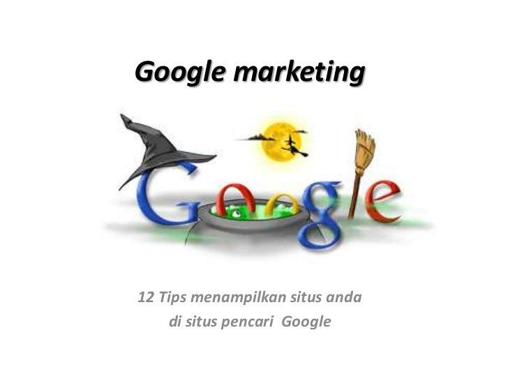 Google marketing<br />12 Tips menampilkansitusanda<br />disituspencari Google<br />