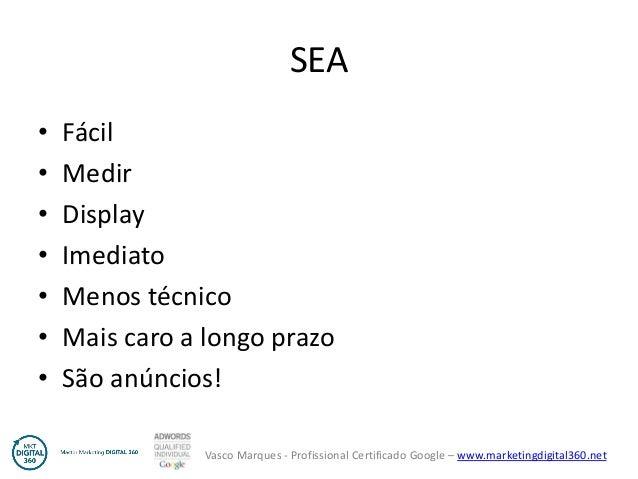 Vasco Marques - Profissional Certificado Google – www.marketingdigital360.net SEA • Fácil • Medir • Display • Imediato • M...