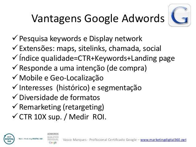 Vasco Marques - Profissional Certificado Google – www.marketingdigital360.net Vantagens Google Adwords Pesquisa keywords ...