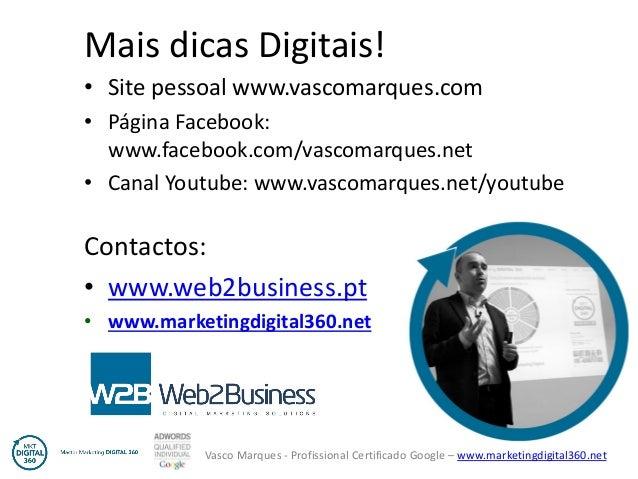 Vasco Marques - Profissional Certificado Google – www.marketingdigital360.net Mais dicas Digitais! • Site pessoal www.vasc...
