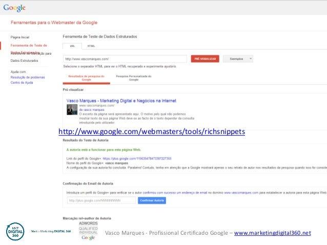 Vasco Marques - Profissional Certificado Google – www.marketingdigital360.net http://www.google.com/webmasters/tools/richs...