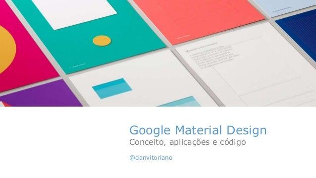 Google Material Design Conceito, aplicações e código @danvitoriano