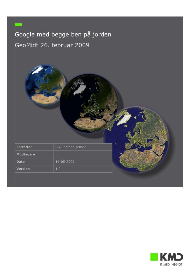 Google med begge ben på jorden GeoMidt 26. februar 2009     Forfatter    Sik Cambon Jensen  Modtagere  Dato         14-05-...