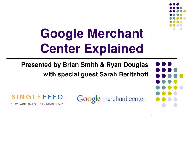 Google Merchant Center Explained<br />Presented by Brian Smith & Ryan Douglas<br />with special guest Sarah Beritzhoff <br />