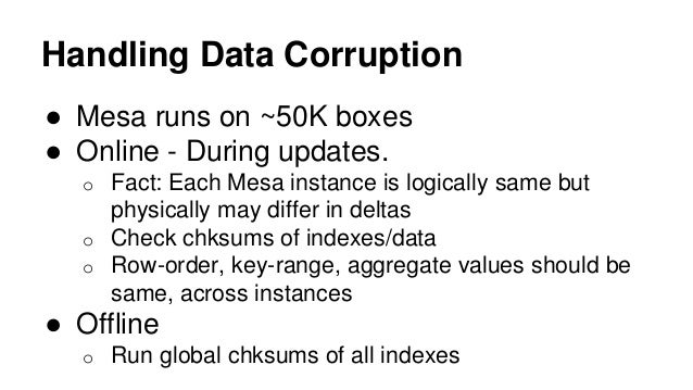 Handling Data Corruption ● Mesa runs on ~50K boxes ● Online - During updates. o Fact: Each Mesa instance is logically same...
