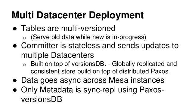 Multi Datacenter Deployment ● Tables are multi-versioned o (Serve old data while new is in-progress) ● Committer is statel...