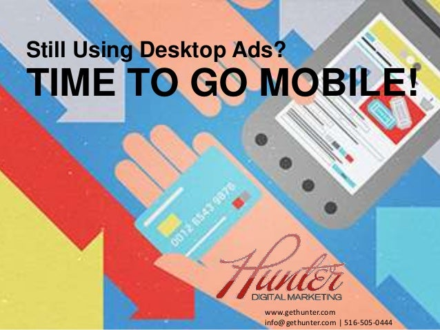 Reach people on the go with Mobile Advertising Still Using Desktop Ads? TIME TO GO MOBILE! www.gethunter.com info@gethunte...