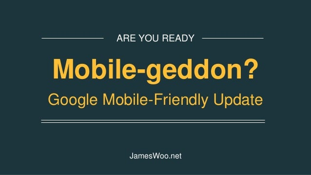 ARE YOU READY Mobile-geddon? Google Mobile-Friendly Update JamesWoo.net
