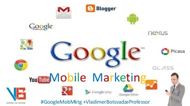 Mobile Marketing #GoogleMobMktg +VladimerBotsvadzeProfessor