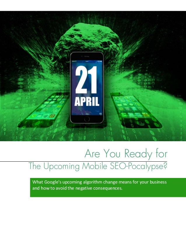 Are You Ready for The Upcoming Mobile SEO-Pocalypse? WhatGoogle'supcomingalgorithmchangemeansforyourbusiness and...